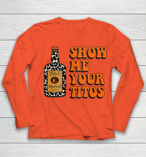 Show Me Your Tito s Funny Drinking Vodka Alcohol Lover Shirt Youth Long Sleeve 4