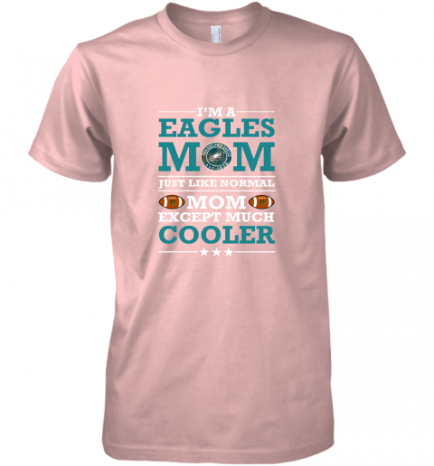 4o6s i39 m a eagles mom just like normal mom except cooler nfl premium guys tee 5 front light pink
