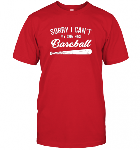 eha7 sorry i cant my son has baseball shirt mom dad gift jersey t shirt 60 front red