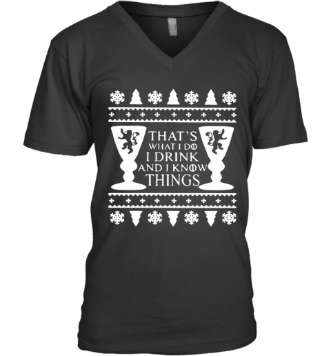 Game Of Thrones That_S What I Do I Drink And I Know Things Ugly Christmas V-Neck T-Shirt