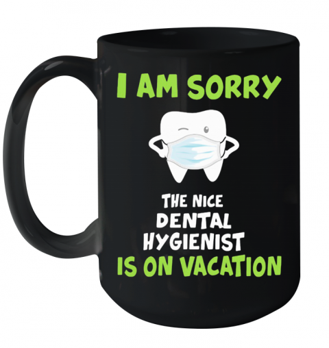 I Am Sorry The Nice Dental Hygienist Is On Vacation Tooth Mask Ceramic Mug 15oz