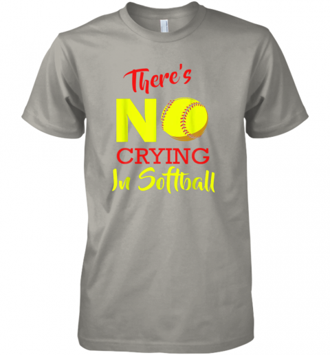 jbte there39 s no crying in softball baseball coach player lover premium guys tee 5 front light grey