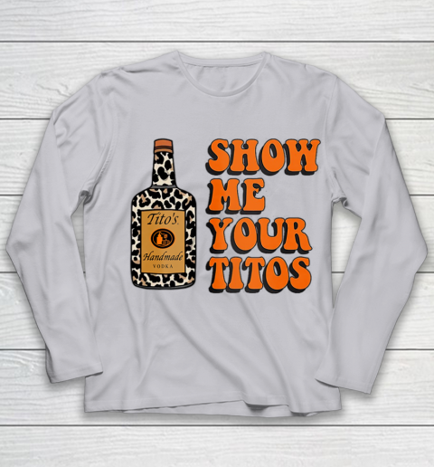 Show Me Your Tito s Funny Drinking Vodka Alcohol Lover Shirt Youth Long Sleeve 5