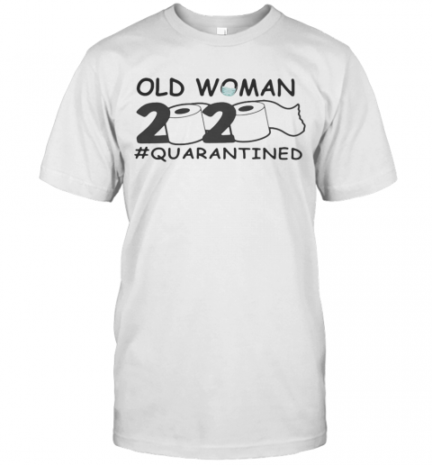 Old Woman 2020 Quarantined Toilet Paper Covid 19 T-Shirt