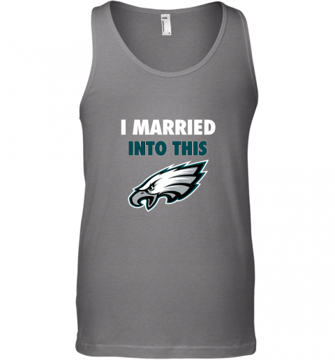 5jp6 i married into this philadelphia eagles football nfl unisex tank 17 front graphite heather