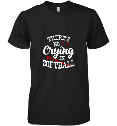 Theres No Crying in Softball Game Sports Baseball Lover Premium Men's T-Shirt