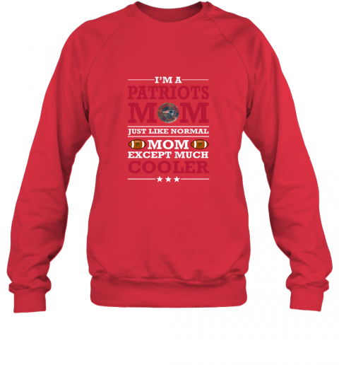 0anx i39 m a patriots mom just like normal mom except cooler nfl sweatshirt 35 front red