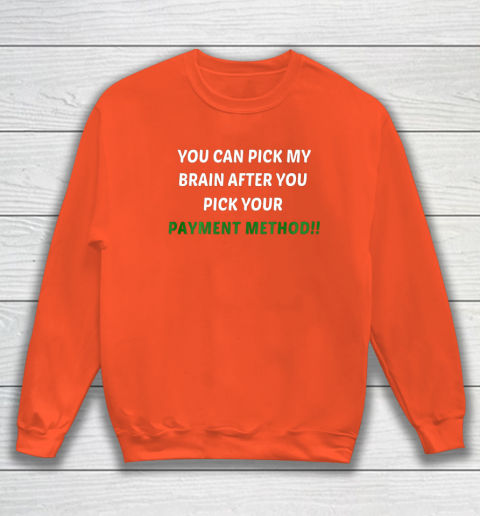 You Can Pick My Brain After You Pick Your Payment Method Sweatshirt 3