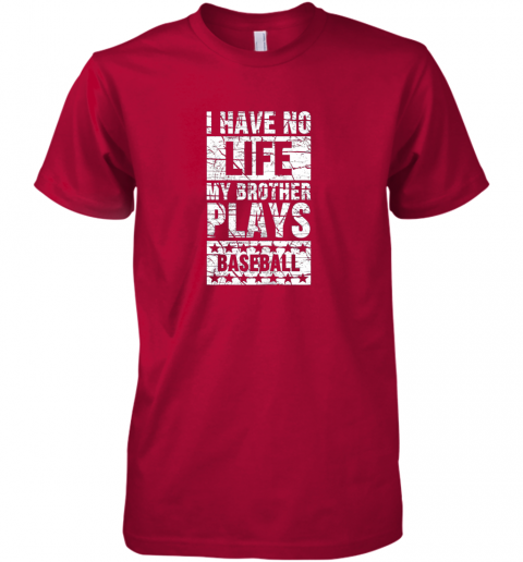 4fqx i have no life my brother plays baseball funny sister premium guys tee 5 front red