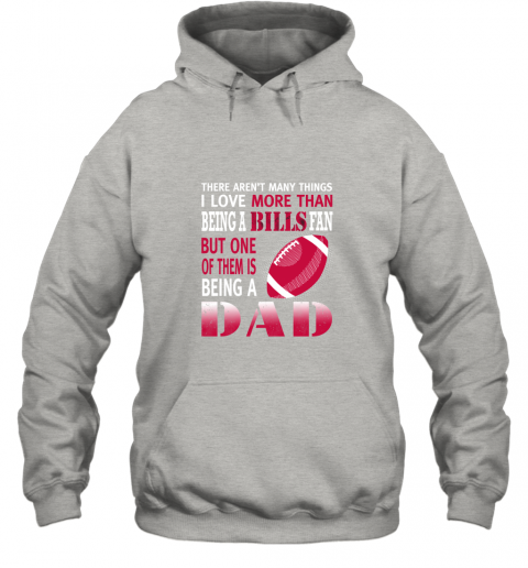 aulr i love more than being a bills fan being a dad football hoodie 23 front ash