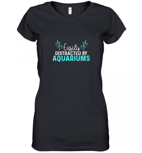 Aquariums Easily Distracted Fish Tank Gift Fish Lover Gift TShirt Women's V-Neck T-Shirt