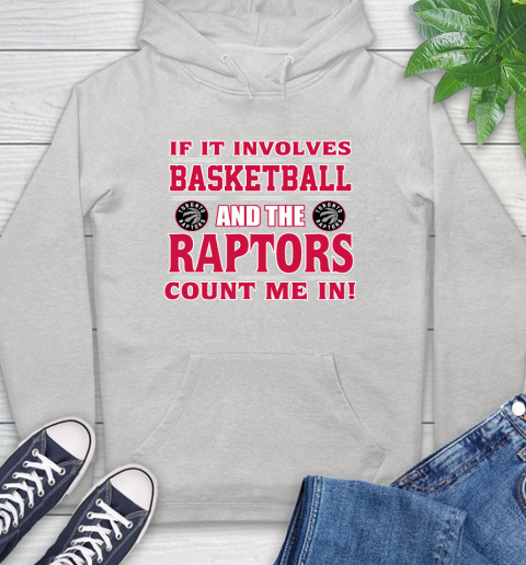 Nba If It Involves Basketball And Toronto Raptors Count Me In Sports Hoodie