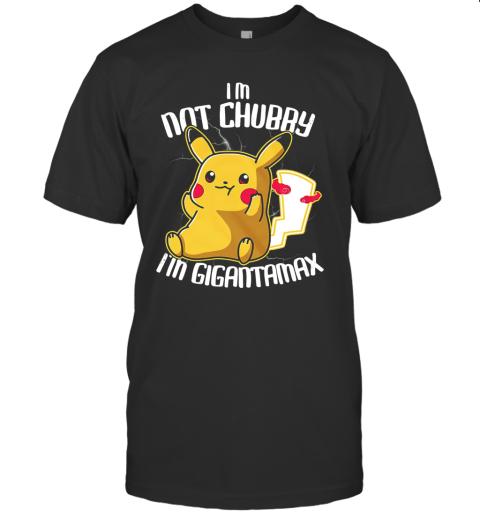 Pikachu I'M Not Chubby I'M Gigantamax T-Shirt