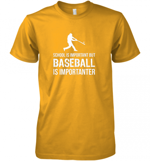 dtoo school is important but baseball is importanter gift premium guys tee 5 front gold