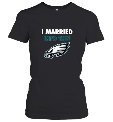 I Married Into This Philadelphia Eagles Football NFL Women's T-Shirt