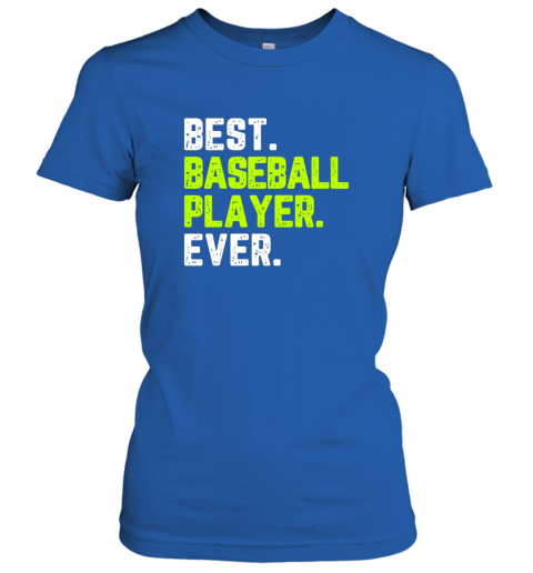 pw9u best baseball player ever funny quote gift ladies t shirt 20 front royal