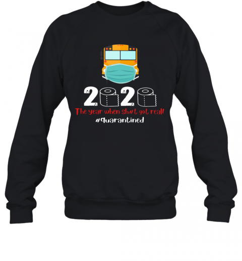 School Bus Mask 2020 The Year When Shit Got Real Quarantined Toilet Paper Covid 19 Sweatshirt