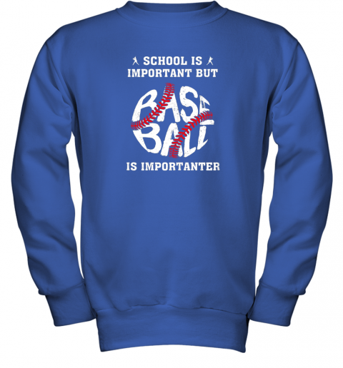 tfzu school is important but baseball is importanter youth sweatshirt 47 front royal