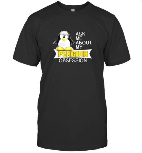Ask Me About My Penguin Obsession Cute Penguin TShirt T-Shirt