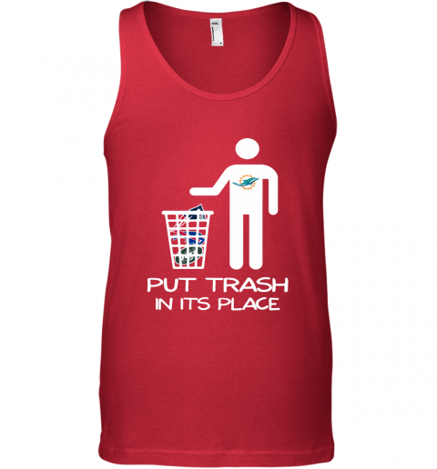 Miami Dolphins Put Trash In Its Place Funny NFL Tank Top