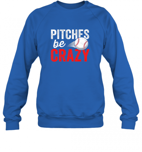 y5xw pitches be crazy baseball shirt funny pun mom dad adult sweatshirt 35 front royal