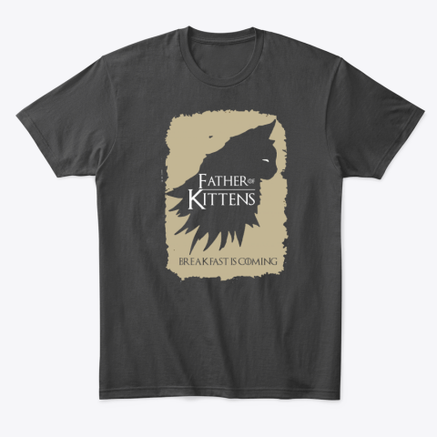 Father Of Kittens Breakfast Is Coming Game Of Thrones T-Shirt