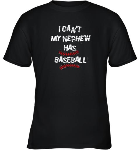 I Can't My Nephew Has Baseball Shirt Baseball Aunt Uncle Youth T-Shirt