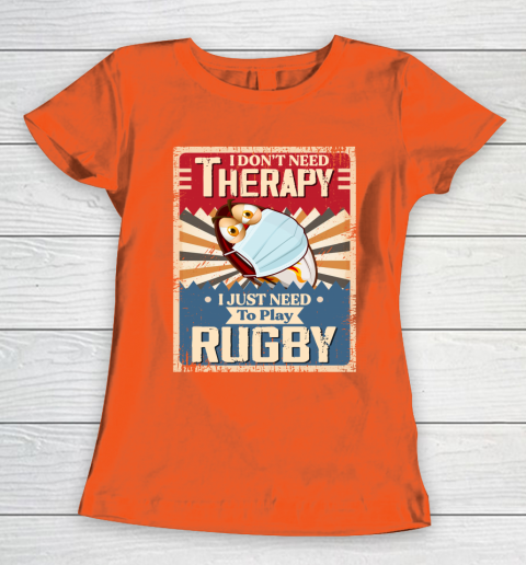 I Dont Need Therapy I Just Need To Play RUGBY Women's T-Shirt 3