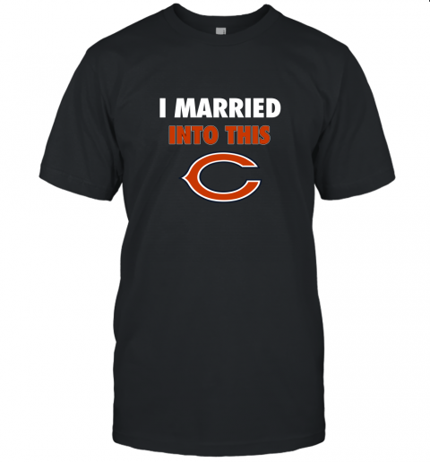 I Married Into This Chicago Bears Football NFL Unisex Jersey Tee