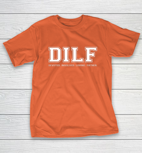 DILF Shirt Dad Shirt DILF Devoted Involved Loving Father Quote T-Shirt 4