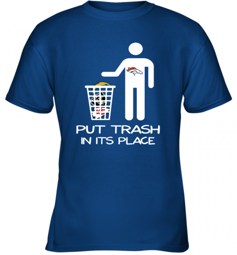 Denver Broncos Put Trash In Its Place Funny NFL Youth T-Shirt