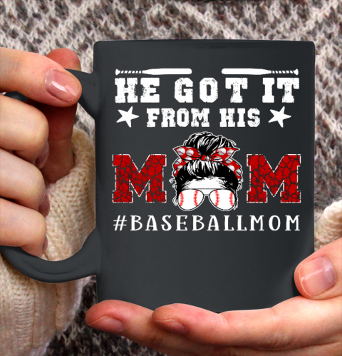 Funny Baseball Mom Mother s Day Gift He Got It From His Mom Ceramic Mug 11oz