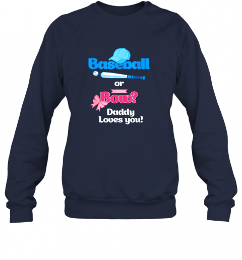 sezo mens baseball or bows gender reveal party shirt daddy loves you sweatshirt 35 front navy
