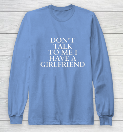Don t Talk To Me I Have A Girlfriend Valentine Long Sleeve T-Shirt 8