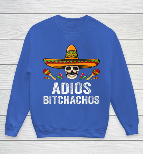 Adios Bitchachos Shirt Funny Mexican Skull Cinco De Mayo Youth Sweatshirt 6