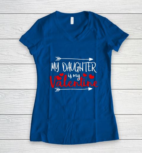 My Daughter is My Valentine Mommy Daddy Valentines Day Gift Women's V-Neck T-Shirt 7