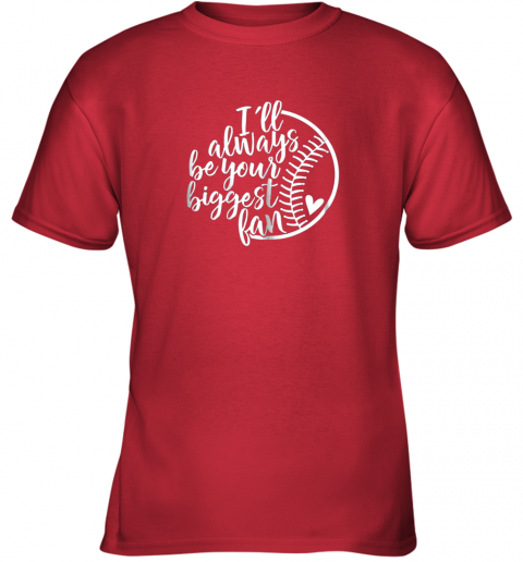 ydns i39 ll always be your biggest baseball fan shirt baseball love youth t shirt 26 front red