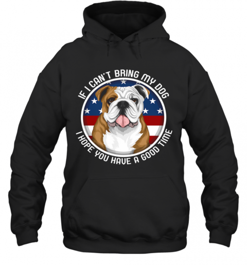 Bulldog If I Can't Bring My Dog Hoodie