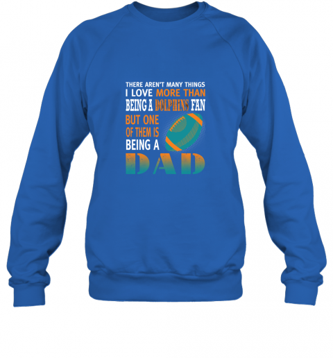 n3xq i love more than being a dolphins fan being a dad football sweatshirt 35 front royal