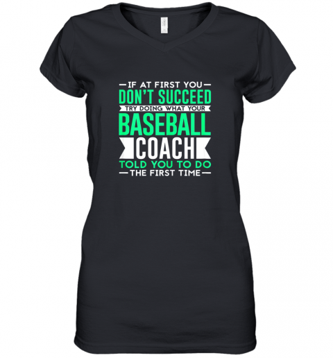 If At First You Don't Succeed  Funny Baseball Coach Women's V-Neck T-Shirt