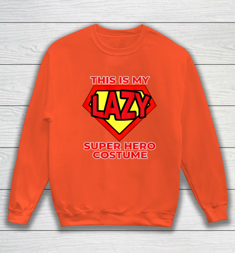 This Is My Lazy Superhero Costume Funny Halloween Super Hero Sweatshirt 4