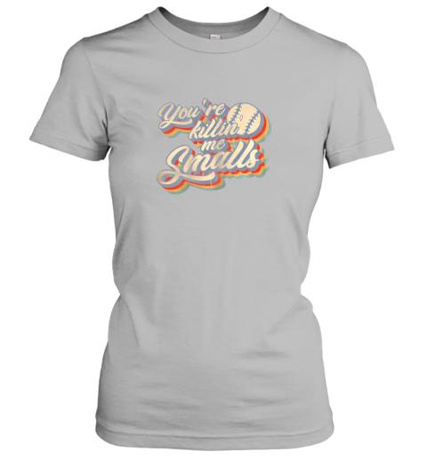 hjhs you39 re killing me smalls vintage shirt baseball lover gift ladies t shirt 20 front sport grey