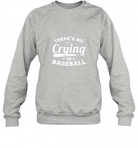 hxsj there39 s no crying in baseball gift sweatshirt 35 front sport grey