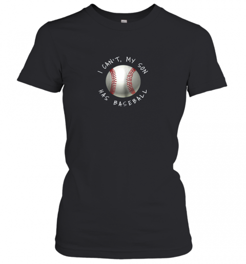 I Can't My Son Has Baseball Practice For Moms Dads Women's T-Shirt
