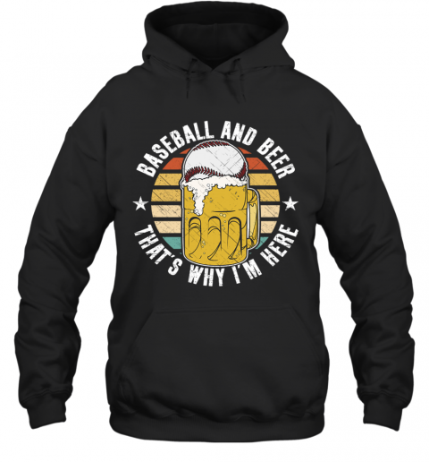 Baseball And Beer That's Why I'm Here Hoodie
