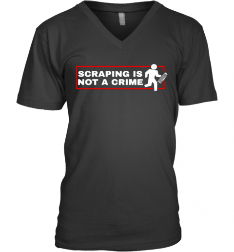 Scraping Is Not A Crime V-Neck T-Shirt