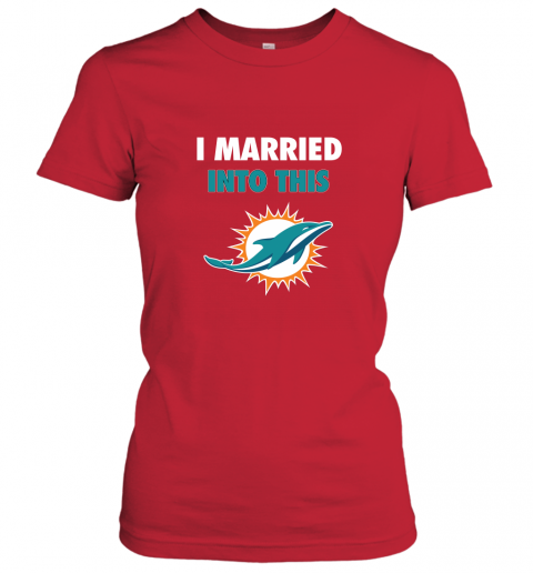 gscm i married into this miami dolphins football nfl ladies t shirt 20 front red