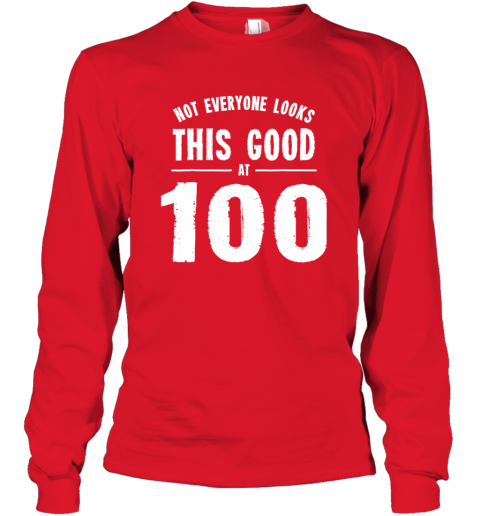 Not Everyone Looks This Good At 100 Shirt Long Sleeve T-Shirt
