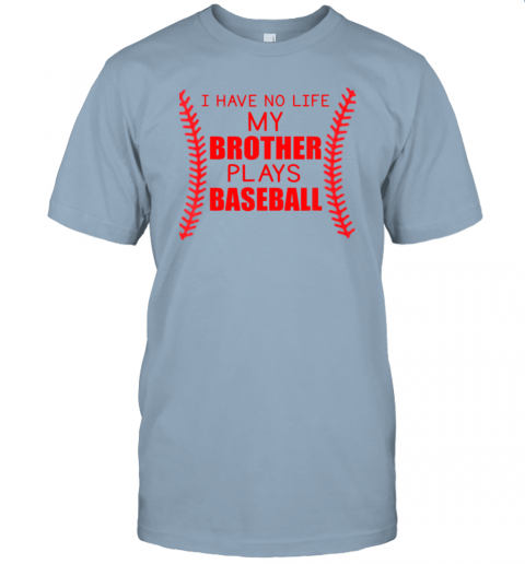6mdf i have no life my brother plays baseball jersey t shirt 60 front light blue