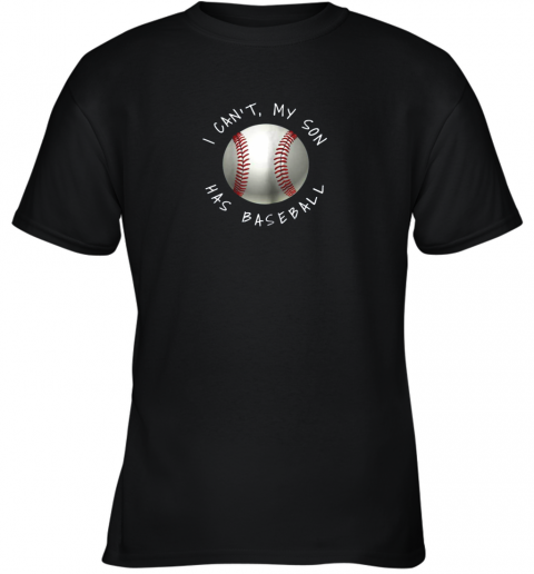 I Can't My Son Has Baseball Practice For Moms Dads Youth T-Shirt